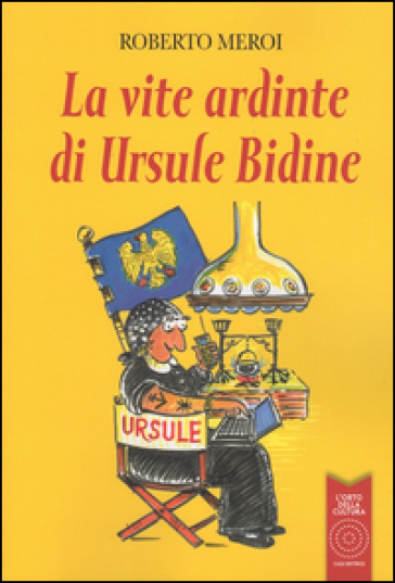 La vite ardinte di Ursule Bidine. Testo friulano - Roberto Meroi | Ericsfund.org