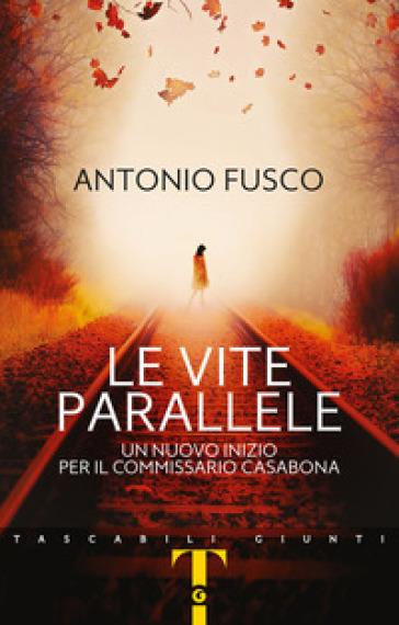 Le vite parallele. Un nuovo inizio per il commissario Casabona - Antonio Fusco | Thecosgala.com