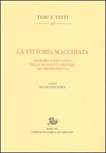 La vittoria macchiata. Memoria e racconto della sconfitta militare nel Risorgimento - D. Tongiorgi  