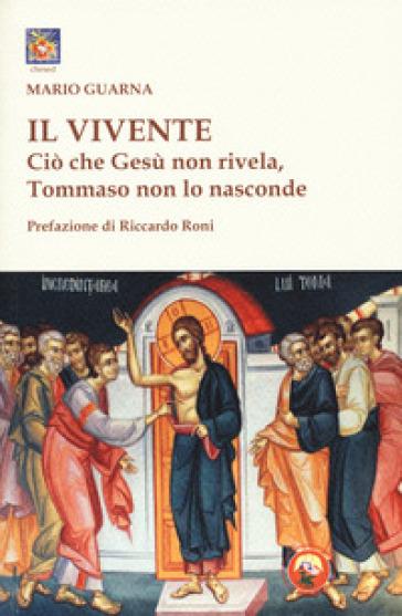 Il vivente. Ciò che Gesù non rivela, Tommaso non lo nasconde - Mario Guarna | Jonathanterrington.com