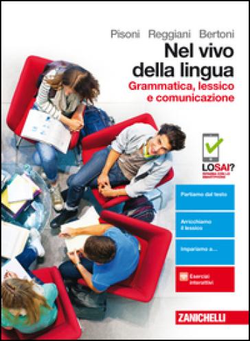 Nel vivo della lingua. Grammatica, lessico e comunicazione. Per le Scuole superiori. Con Contenuto digitale (fornito elettronicamente) - Cecilia Pisoni |