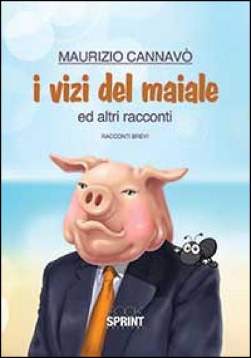 I vizi del maiale e altri racconti - Maurizio Cannavò   Jonathanterrington.com