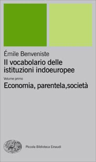 Il vocabolario delle istituzioni indoeuropee. 1: Economia, parentela, società - Emile Benveniste   Rochesterscifianimecon.com