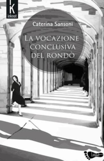 La vocazione conclusiva del rondò - Caterina Sansoni |
