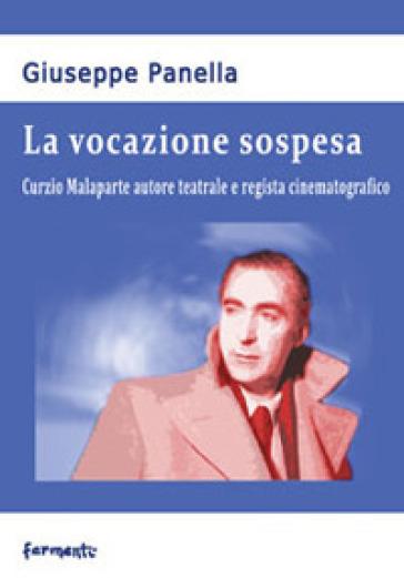 La vocazione sospesa. Curzio Malaparte autore teatrale e regista cinematografico - Giuseppe Panella |