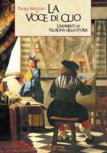 La voce di Clio. Lineamenti di filosofia della storia - Paolo Miccioli |