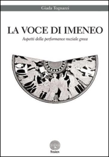 La voce di Imeneo. Aspetti della performance nuziale greca - Giada Tognazzi | Rochesterscifianimecon.com