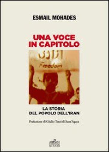 Una voce in capitolo. La storia del popolo dell'Iran dal 1890 al 2013 - Esmail Mohades |