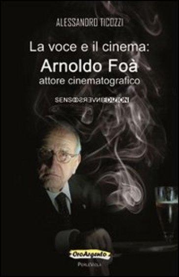La voce e il cinema. Arnoldo Foà attore cinematografico - Alessandro Ticozzi | Jonathanterrington.com