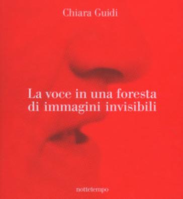 La voce in una foresta di immagini invisibili. Ediz. a colori