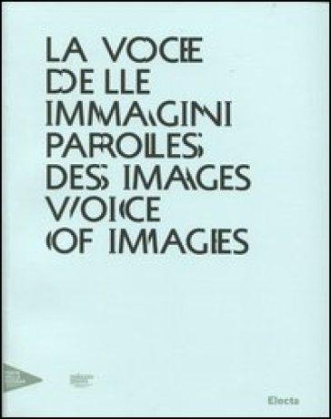La voce delle immagini-Paroles des images-Voice of images. Catalogo della mostra (Venezia, 30 agosto 2012-13 gennaio 2013). Ediz. italiana, inglese e francese - M. Rotondo | Rochesterscifianimecon.com
