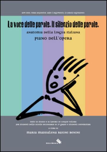 La voce delle parole. Il silenzio delle parole. Piano dell'opera - Maria M. Baioni Benini |