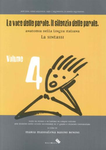 La voce delle parole. Il silenzio delle parole. 4.La sintassi - Maria M. Baioni Benini |