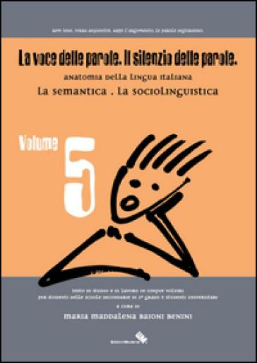La voce delle parole. Il silenzio delle parole. 5.La semantica. La sociolinguistica - Maria M. Baioni Benini  
