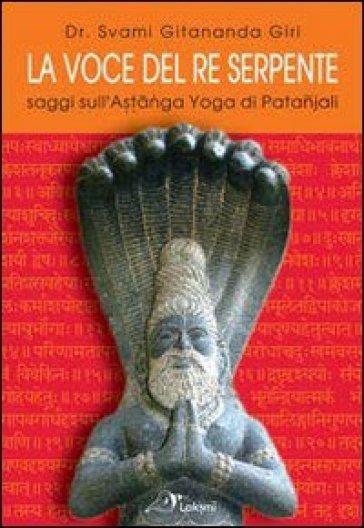 La voce del re serpente. Saggi sull'Astanga yoga di Patanjali. Ediz. multilingue - Gitananda Swami Giri |