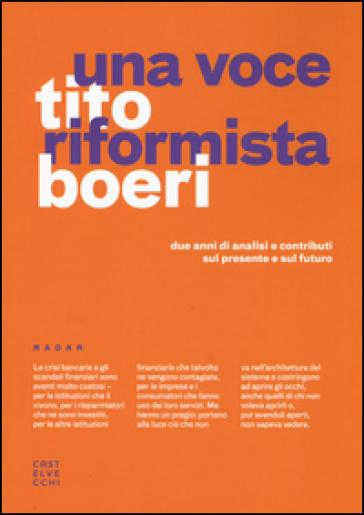 Una voce riformista. Due anni di analisi e contributi sul presente e sul futuro - Tito Boeri |