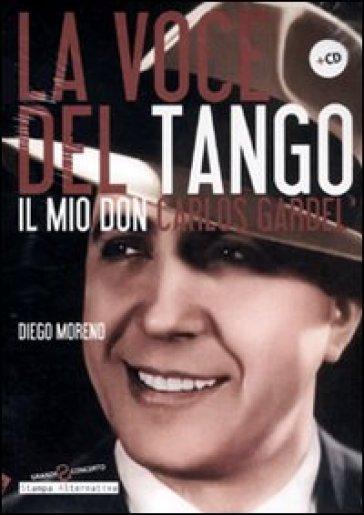 La voce del tango. Il mio Don Carlos Gardel. Con CD Audio - Diego Moreno |