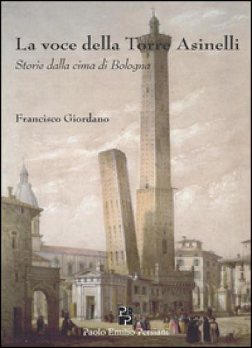 La voce della torre degli Asinelli. Storie dalla cima di Bologna - Francisco Giordano | Kritjur.org