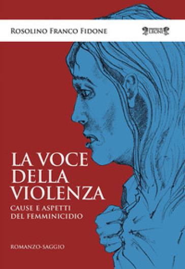 La voce della violenza. Cause e aspetti del femminicidio - Rosolino Franco Fidone   Rochesterscifianimecon.com