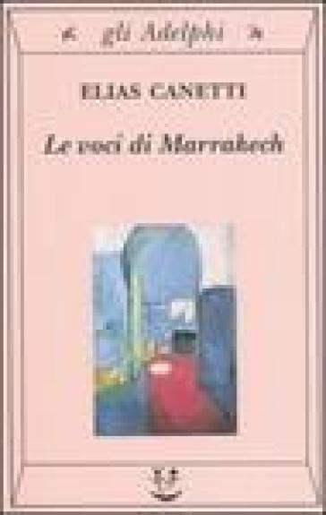 Le voci di Marrakech. Note di un viaggio - Elias Canetti |