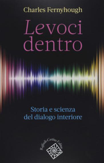 Le voci dentro. Storia e scienza del dialogo interiore - Charles Fernyhough   Rochesterscifianimecon.com