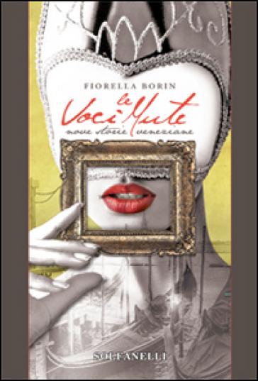 Le voci mute. Nove storie veneziane - Fiorella Borin  