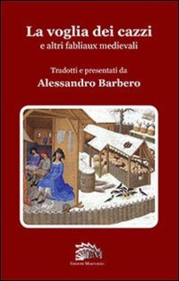 La voglia dei cazzi e altri fabliaux medievali - A. Barbero |