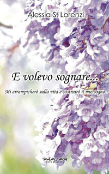 E volevo sognare... Mi arrampicherò sulla vita e costruirò il mio sogno - Alessia S. Lorenzi | Ericsfund.org