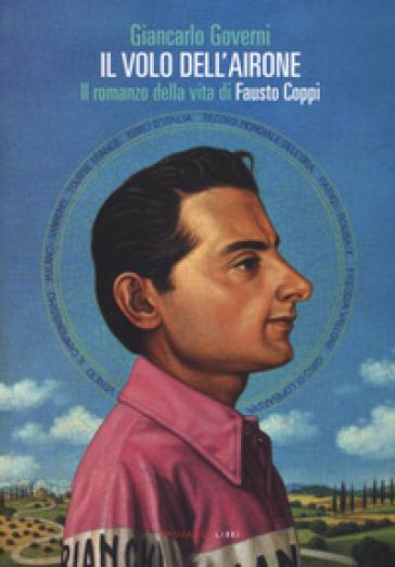 Il volo dell'airone. Il romanzo della vita di Fausto Coppi - Giancarlo Governi pdf epub