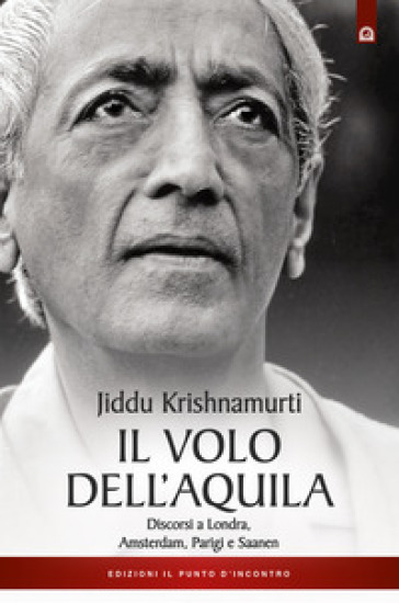 Il volo dell'aquila. Discorsi a Londra, Amsterdam, Parigi e Saanem - Jiddu Krishnamurti   Thecosgala.com