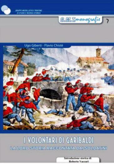 I volontari di Garibaldi. La loro storia raccontata dai soldatini - Ugo Giberti | Thecosgala.com