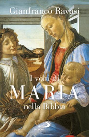 I volti di Maria nella Bibbia. Trentuno «icone» bibliche - Gianfranco Ravasi |