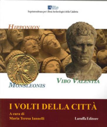 I volti della città. Hipponion, Monsleonis, Vibo Valentia - M. T. Iannelli |