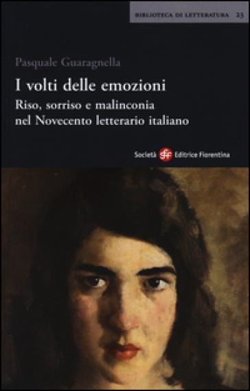 I volti delle emozioni. Riso, sorriso e malinconia nel Novecento letterario italiano - Pasquale Guaragnella | Thecosgala.com