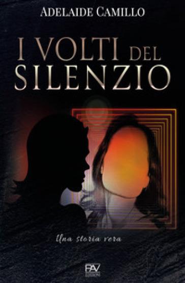 I volti del silenzio. Una storia vera - Adelaide Camillo |