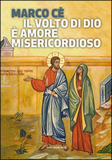 Il volto di Dio è amore misericordioso - Marco Cè |