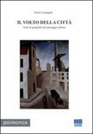 Il volto della città. Note di geografia del paesaggio urbano - Mario Fumagalli | Rochesterscifianimecon.com