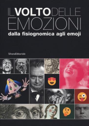 Il volto delle emozioni dalla fisiognomica agli emoji. Catalogo della mostra (Torino, 17 luglio 2019-6 gennaio 2020). Ediz. illustrata