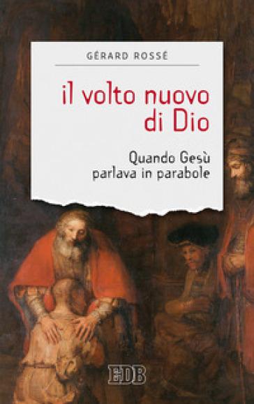 Il volto nuovo di Dio. Quando Gesù parlava in parabole - Gérard Rossé   Kritjur.org