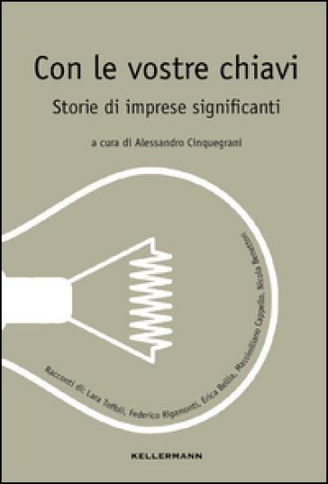 Con le vostre chiavi. Storie di imprese significanti - A. Cinquegrani | Jonathanterrington.com