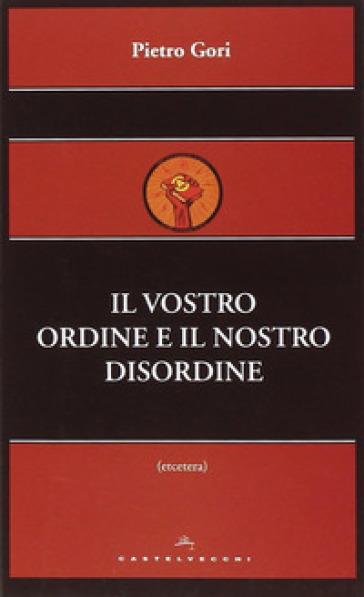 Il vostro ordine e il nostro disordine - Pietro Gori |
