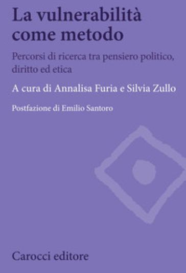 La vulnerabilità come metodo. Percorsi di ricerca tra pensiero politico, diritto ed etica - A. Furia   Jonathanterrington.com