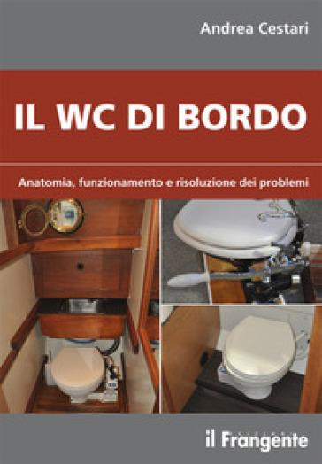 Il wc di bordo. Anatomia, funzionamento e risoluzione dei problemi - Andrea Cestari | Rochesterscifianimecon.com