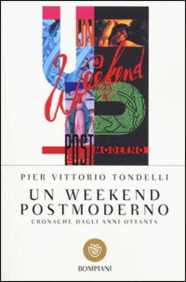 Un weekend postmoderno. Cronache dagli anni Ottanta - Pier Vittorio Tondelli | Ericsfund.org
