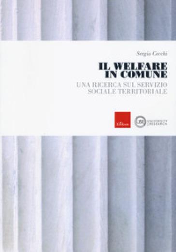 Il welfare in comune. Una ricerca sul servizio sociale territoriale - Sergio Cecchi | Ericsfund.org