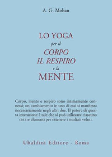 Lo yoga per il corpo, il respiro e la mente - A. G. Mohan | Ericsfund.org