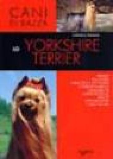 Lo yorkshire terrier. Ediz. illustrata