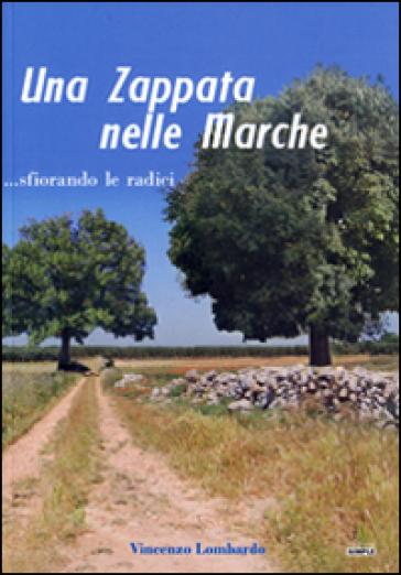 Una zappata nelle Marche... sfiorando le radici - Vincenzo Lombardo |
