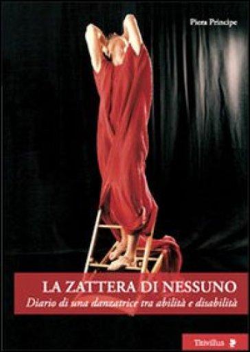 La zattera di nessuno. Diario di una danzatrice tra abilità e disabilità - Piera Principe | Thecosgala.com