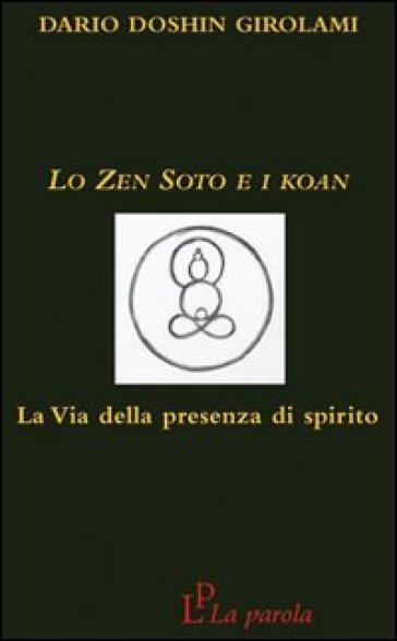 Lo zen Soto e i Koan. La via della presenza di spirito - Dario Doshin Girolami |